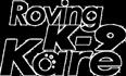Roving K9 Kare